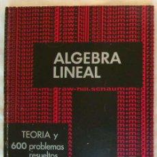 Libros de segunda mano de Ciencias: ÁLGEBRA LINEAL - TEORÍA Y 600 PROBLEMAS RESUELTOS - SEYMOUR LIPSCHUTZ 1973 - VER INDICE. Lote 166043890