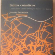 Libros de segunda mano de Ciencias: JEREMY BERNSTEIN - SALTOS CUÁNTICOS (LA MECÁNICA CUANTICA VISTA POR FÍSICOS Y NO FÍSICOS). Lote 195455196