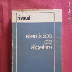 Libros de segunda mano de Ciencias: EJERCICIOS DE ALGEBRA POR RIVAUD, EDICIONES AGUILAR 1969.. Lote 166403514