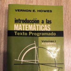 Libros de segunda mano de Ciencias: INTRODUCCIONA LAS MATEMATICAS. VOL. I. ALGEBRA. VERNON E. HOWES. EDITORIAL LIMUSA-WILEY. MEXICO,1971. Lote 166726378