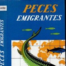 Libros de segunda mano: J. LÓPEZ : PECES EMIGRANTES (GARRIGA, 1963). Lote 167049116