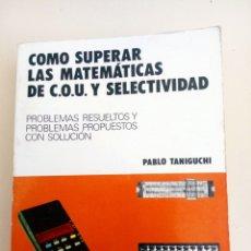 Libros de segunda mano de Ciencias: CÓMO SUPERAR LAS MATEMÁTICAS DE COU Y SELECTIVIDAD - PABLO TANIGUCHI - EDUNSA. Lote 167297438