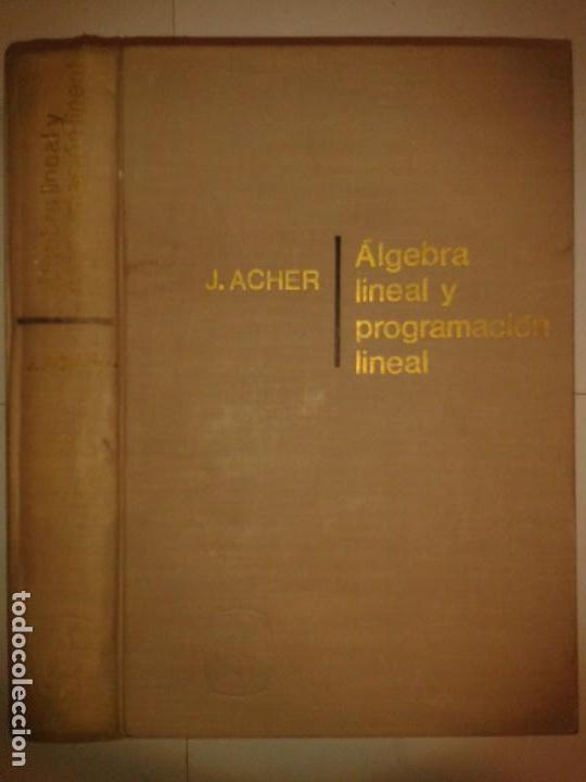 ÁLGEBRA LINEAL Y PROGRAMACIÓN LINEAL 1967 JEAN ACHER 1ª EDICIÓN MONTANER Y SIMON (Libros de Segunda Mano - Ciencias, Manuales y Oficios - Física, Química y Matemáticas)
