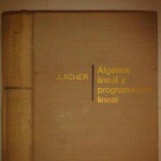 Libros de segunda mano de Ciencias: ÁLGEBRA LINEAL Y PROGRAMACIÓN LINEAL 1967 JEAN ACHER 1ª EDICIÓN MONTANER Y SIMON. Lote 167566684
