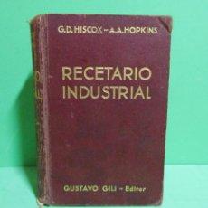 Libros de segunda mano de Ciencias: RECETARIO INDUSTRIAL G.D. HISCOX / A.A. HOPKINS GUSTAVO GILI EDITOR AÑO 1934 ( FORMULAS, RECETAS,..). Lote 167638024