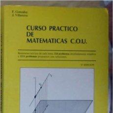 Libros de segunda mano de Ciencias: CURSO PRÁCTICO DE MATEMÁTICAS C.O.U. - F. GONZÁLEZ / J. VILLANOVA - EDUNSA 1987 - VER INDICE. Lote 167721560