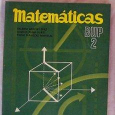 Libros de segunda mano de Ciencias: MATEMÁTICAS BUP 2 - BALBINO GARCÍA LÓPEZ / LEONCIO RUBIO - ED. LUIS VIVES 1978 - VER INDICE. Lote 167722792