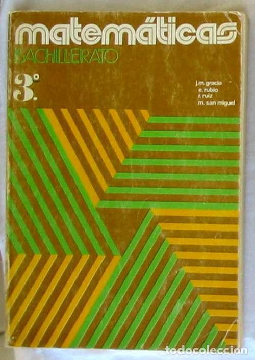 MATEMÁTICAS 3º BACHILLERATO - J. M. GRACIA / E. RUBIO / R. RUIZ / M. SAN MIGUEL 1977 - VER INDICE (Libros de Segunda Mano - Ciencias, Manuales y Oficios - Física, Química y Matemáticas)