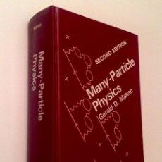 Libros de segunda mano de Ciencias: MANY-PARTICLE PHYSICS. GERALD D. MAHAN. Lote 167822856