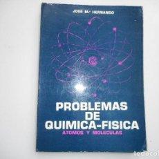 Libros de segunda mano de Ciencias: JOSÉ Mª HERNÁNDO PROBLEMAS DE QUÍMICA-FÍSICA. ÁTOMOS Y MOLÉCULAS Y94545. Lote 167932976