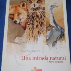 Libros de segunda mano: UNA MIRADA NATURAL - FAUNA BURGALESA - FUNDACIÓN CAJA DE BURGOS (2008). Lote 168312860