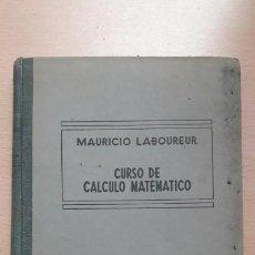 Libros de segunda mano de Ciencias: CURSO DE CÁLCULO MATEMÁTICO, MAURICIO LABOUREUR 1944. Lote 168314680