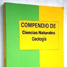 Libros de segunda mano: COMPENDIO DE CIENCIAS NATURALES: GEOLOGÍA DE ED. UNIVERSIDAD Y CULTURA EN MADRID 1990. Lote 168663012