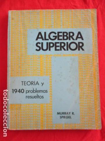 ÁLGEBRA SUPERIOR - TEORIA Y 1940 PROBLEMAS RESUELTOS - MURRRAY SPIEGEL (Libros de Segunda Mano - Ciencias, Manuales y Oficios - Física, Química y Matemáticas)