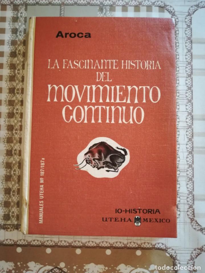 LA FASCINANTE HISTORIA DEL MOVIMIENTO CONTINUO - JUAN AROCA SANZ - 1963 IMPRESO EN MÉXICO (Libros de Segunda Mano - Ciencias, Manuales y Oficios - Física, Química y Matemáticas)