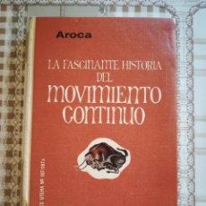 Libros de segunda mano de Ciencias: LA FASCINANTE HISTORIA DEL MOVIMIENTO CONTINUO - JUAN AROCA SANZ - 1963 IMPRESO EN MÉXICO. Lote 169671272