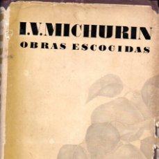Libros de segunda mano: MICHURIN : OBRAS ESCOGIDAS (MIR, MOSCÚ, 1967) EL PADRE DE LA FRUTICULTURA MODERNA. Lote 169824840