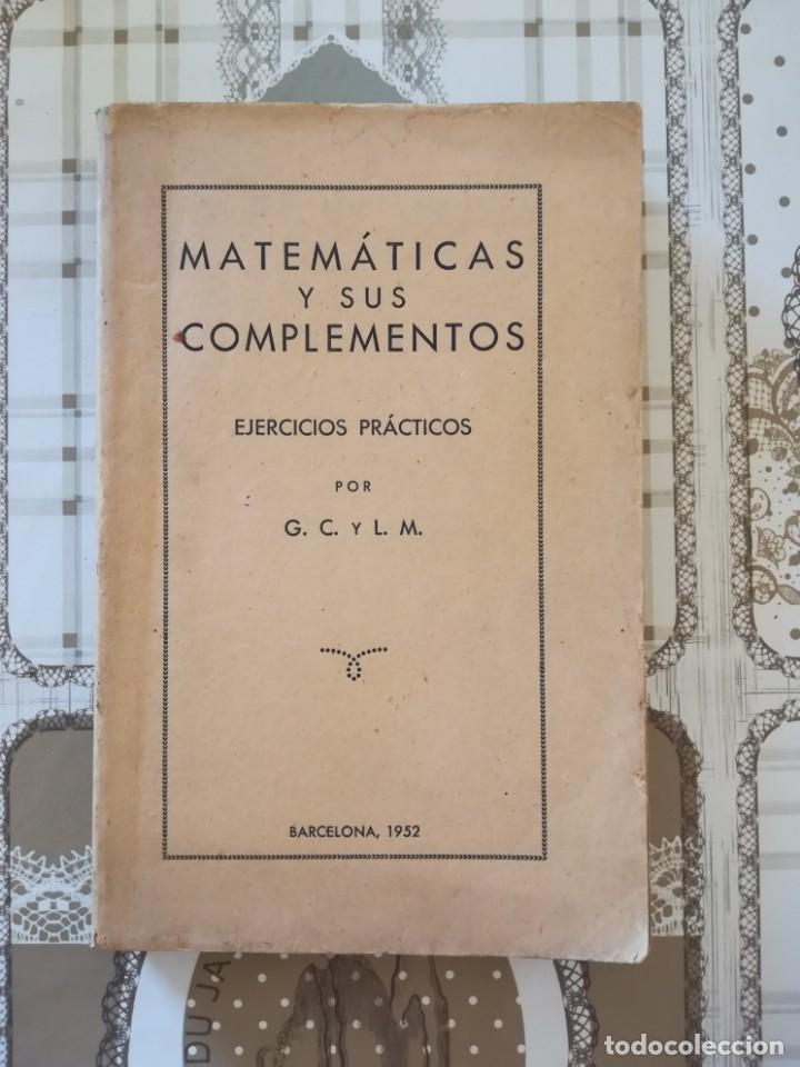 MATEMÁTICAS Y SUS COMPLEMENTOS. EJERCICIOS PRÁCTICOS - 1952 (Libros de Segunda Mano - Ciencias, Manuales y Oficios - Física, Química y Matemáticas)