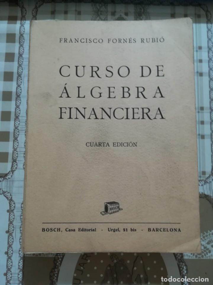 CURSO DE ÁLGEBRA FINANCIERA - FRANCISCO FORNÉS RUBIÓ - 1950 (Libros de Segunda Mano - Ciencias, Manuales y Oficios - Física, Química y Matemáticas)