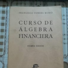 Libros de segunda mano de Ciencias: CURSO DE ÁLGEBRA FINANCIERA - FRANCISCO FORNÉS RUBIÓ - 1950. Lote 170010252