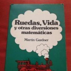 Libros de segunda mano de Ciencias: RUEDAS, VIDA Y OTRAS DIVERSIONES MATEMÁTICAS (MARTIN GARDNER) EDITORIAL LABOR. Lote 170184240