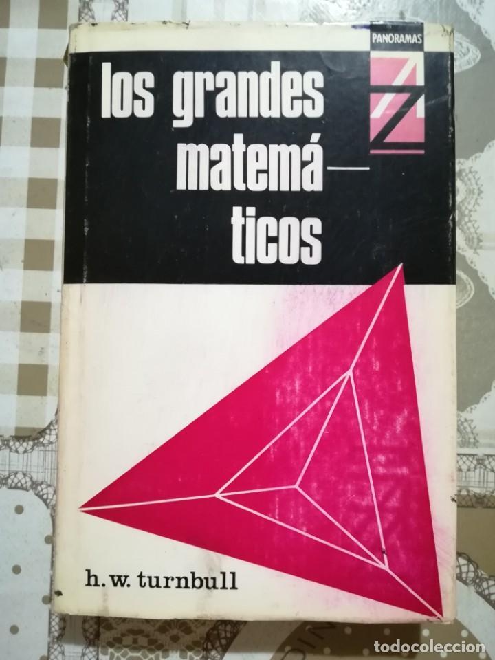 LOS GRANDES MATEMÁTICOS - H.W. TURNBULL - 1ª EDICIÓN 1968 (Libros de Segunda Mano - Ciencias, Manuales y Oficios - Física, Química y Matemáticas)