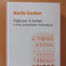 Libri di seconda mano: VIAJES POR EL TIEMPO Y OTRAS PERPLEJIDADES MATEMÁTICAS / MARTÍN GARDNER / 2007. RBA. Lote 170267088