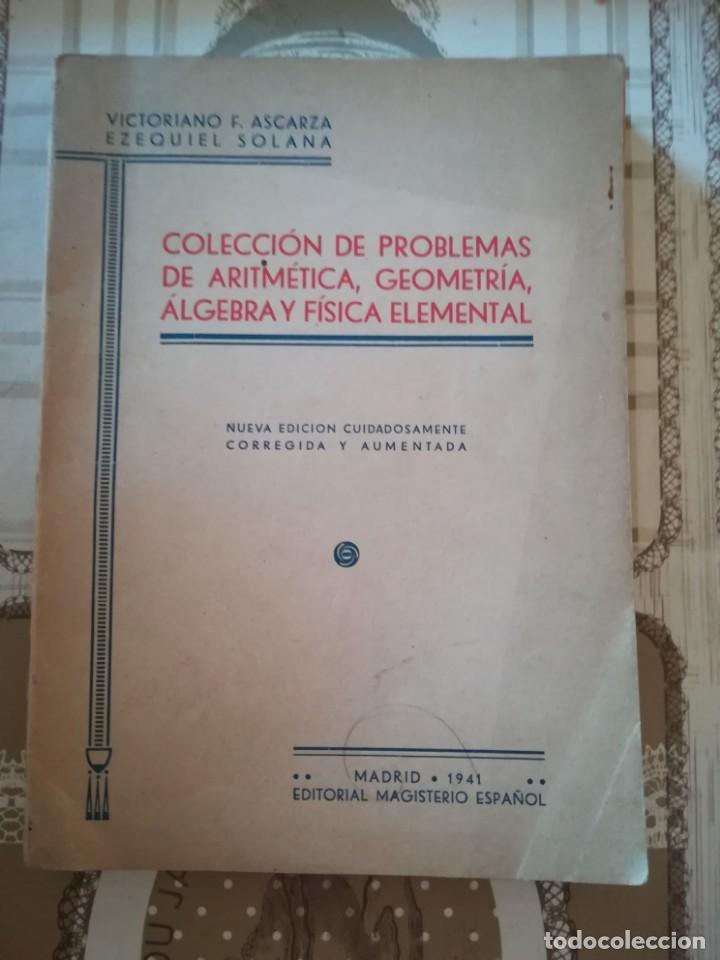 COLECCIÓN DE PROBLEMAS DE ARITMÉTICA, GEOMETRÍA, ÁLGEBRA Y FÍSICA ELEMENTAL - V.F. ASCARZA-E. SOLANA (Libros de Segunda Mano - Ciencias, Manuales y Oficios - Física, Química y Matemáticas)