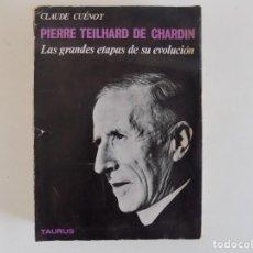 Libros de segunda mano: LIBRERIA GHOTICA. CLAUDE CUÉNOT. PIERRE TEILHARD DE CHARDIN. LAS GRANDES ETAPAS DE SU EVOLUCIÓN.1967. Lote 170399536