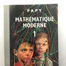 Libros de segunda mano de Ciencias: MATHEMATIQUE MODERNE. PREMIER VOLUME. PAPY Y FREDERIQUE PAPY, 1964. Lote 170925650