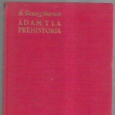 Libros de segunda mano: ADAM Y LA PREHISTORIA POR MANUEL GOMEZ-MORENO. 1958. Lote 171006068