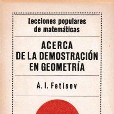 Libros de segunda mano de Ciencias: MATEMATICAS - ACERCA DE LA DEMOSTRACIÓN EN GEOMETRÍA - A.I.FETÍSOV - ED. MIR 1980 / MOSCÚ. Lote 171082425