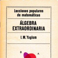 Libros de segunda mano de Ciencias: MATEMATICAS - ÁLGEBRA EXTRAORDINARIA - I.M.YAGLOM - ED. MIR 1983 / MOSCÚ. Lote 171082568