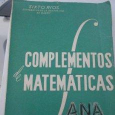 Libros de segunda mano de Ciencias: COMPLEMENTOS DE MATEMATICAS. SIXTO RIOS. CATEDRATICO DE LA UNIVERSIDAD DE MADRID. MADRID, 1956. TAPA. Lote 171218302