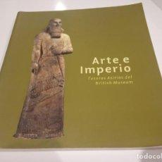 Libros de segunda mano: LIBRO ARTE E IMPERIO TESOROS ASIRIOS DEL BRITISH MUSEUM. Lote 171281110
