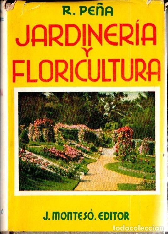 PEÑA : JARDINERÍA Y FLORICULTURA (MONTESÓ, 1948) (Libros de Segunda Mano - Ciencias, Manuales y Oficios - Biología y Botánica)