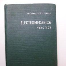 Libros de segunda mano de Ciencias: ELECTROMECÁNICA PRÁCTICA. SINGER. 1959. Lote 171578962