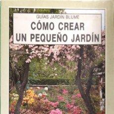 Libros de segunda mano: GUIAS JARDIN BLUME. COMO CREAR UN PEQUEÑO JARDIN. ROBIN WILLIAMS. BARCELONA, 1992. PAGINAS: 48. Lote 171592303