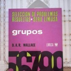 Libros de segunda mano de Ciencias: GRUPOS. SELECCIÓN DE PROBLEMAS RESUELTOS - D.A.R. WALLACE - SERIE LIMUSA - MÉXICO 1978. Lote 171885543