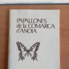 Libros de segunda mano: PAPALLONES DE LA COMARCA DE L'ANOIA - IGUALADA - 1982 - MARIPOSAS ENTOMOLOGÍA. Lote 171964774