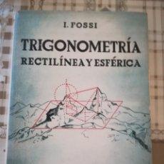 Libros de segunda mano de Ciencias: TRIGONOMETRÍA RECTILÍNEA Y ESFÉRICA - I. FOSSI - 1943. Lote 171974858