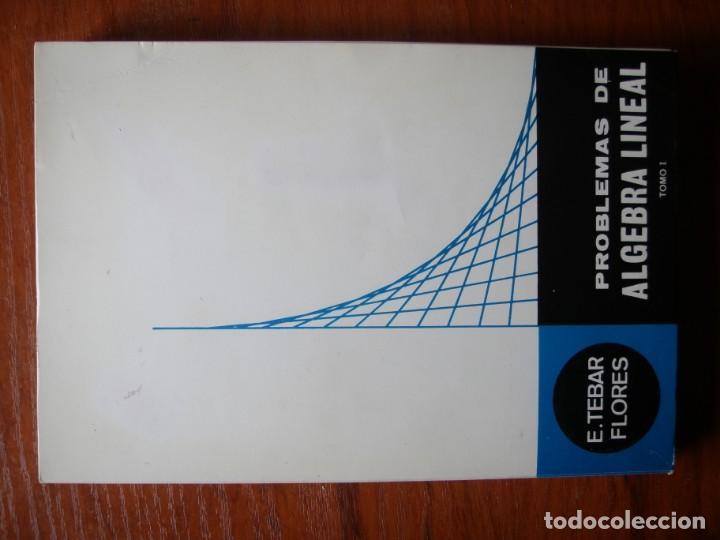 LIBRO PROBLEMAS DE ÁLGEBRA LINEAL TEBAR FLORES TOMO 1 (Libros de Segunda Mano - Ciencias, Manuales y Oficios - Física, Química y Matemáticas)