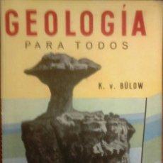 Libros de segunda mano: K.V. BÜLOW - GEOLOGÍA PARA TODOS (INICIACIÓN TEÓRICA Y PRÁCTICA EN LA CIENCIA DE LA TIERRA). Lote 194066727