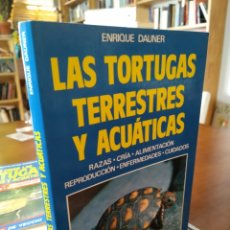 Libros de segunda mano: LAS TORTUGAS TERRESTRES Y ACUÁTICAS. ENRIQUE DAUNER. Lote 172143902