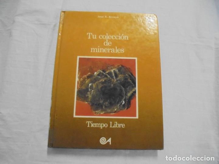 TU COLECCION DE MINERALES JOSE A.ARROYO EDICIONES ALTEA MADRID 1979,COLECCION TIEMPO LIBRE 110 (Libros de Segunda Mano - Ciencias, Manuales y Oficios - Paleontología y Geología)