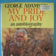 Libros de segunda mano: MY PRIDE AND JOY, AN AUTOBIOGRAPHY - GEORGE ADAMSON - COLLINS HARVILL 1986 - (TAPA DURA, EN INGLES) . Lote 172238287