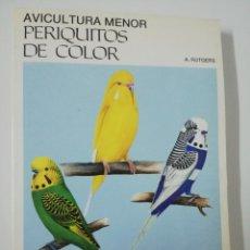 Libros de segunda mano: AVICULTURA MENOR PERIQUITOS DE COLOR A. RUTGERS. Lote 172287819