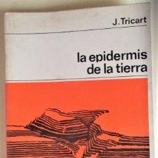 Livres d'occasion: LA EPIDERMIS DE LA TIERRA DE J. TRICART. EDITORIAL NUEVA COLECCIÓN LABOR, Nº 91.. Lote 172332307