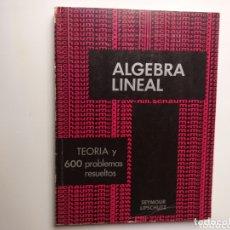 Libros de segunda mano de Ciencias: MATEMATICAS . ÁLGEBRA LINEAL . TEORÍA Y 600 PROBLEMAS RESUELTOS SEYMOUR LIPSCHUTZ. Lote 172341579