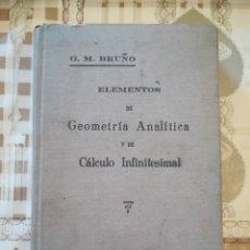 Libros de segunda mano de Ciencias: ELEMENTOS DE GEOMETRÍA ANALÍTICA Y DE CÁLCULO INFINITESIMAL - G. M. BRUÑO - NO CONSTA FECHA. Lote 172637254